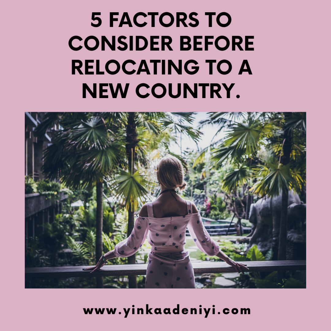 5 FACTORS TO CONSIDER BEFORE RELOCATING TO A NEW COUNTRY.