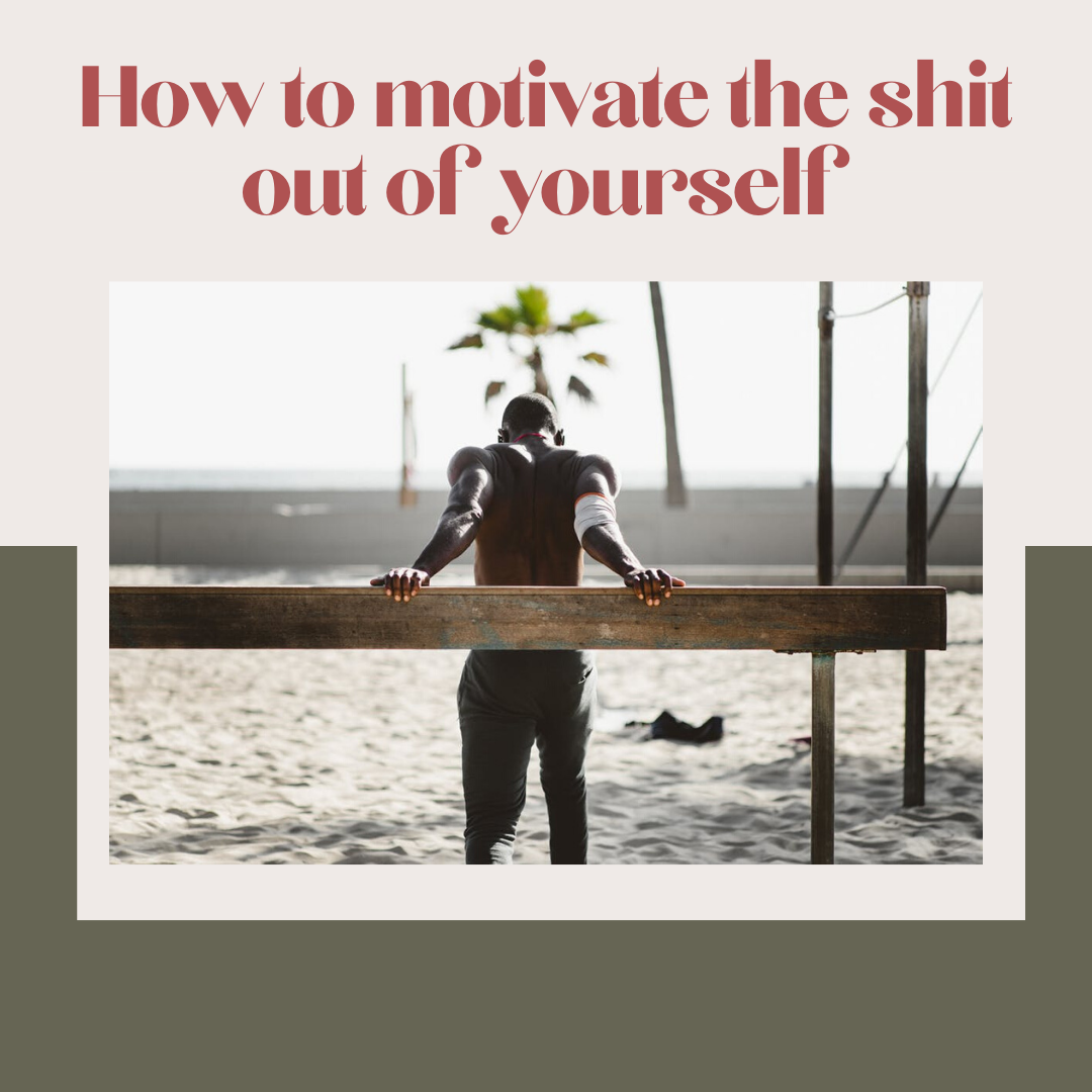 How to motivate the shit out of yourself
